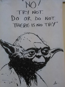 "Picture of Yoda's head. It reads, ""Try not. Do or do not. There is no try."""