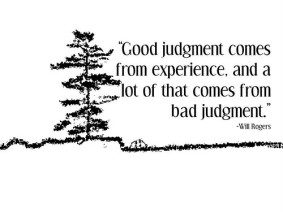 Drawing of a tree with a quote next to it, Good judgment comes from experience, and a lot of that comes from bad judgment.-Will Rogers
