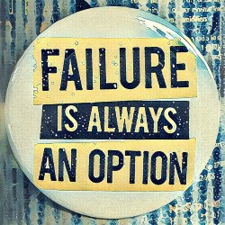 Button says Failure is always an option.