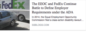 The EEOC and FedEx Battle to Define Employer Requirements Under the ADA
