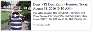 Deny VRI Deaf Rally-Houston, Aug. 18, 2016 @ 10 a.m.